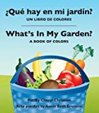 ¿Qué hay en mi jardím: un libro de colores / Whats In My Garden? : A Book of Colors (Spanish Edition)