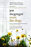 Jon McGregor Even the Dogs