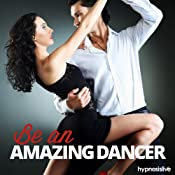 Be an Amazing Dancer Hypnosis: Own the Dance Floor, Using Hypnosis | [Hypnosis Live]