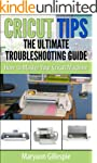 Cricut Tips the Ultimate Troubleshoot...