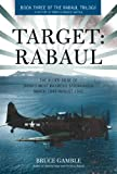 Target: Rabaul: The Allied Siege of Japans Most Infamous Stronghold, March 1943 - August 1945