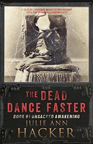 Book: The Dead Dance Faster - Book #1 - Unsacred Awakening by Julie Ann Hacker