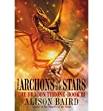 img - for [ [ [ The Archons of the Stars (Dragon Throne #03) [ THE ARCHONS OF THE STARS (DRAGON THRONE #03) ] By Baird, Alison ( Author )Aug-23-2005 Paperback book / textbook / text book