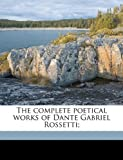 img - for The complete poetical works of Dante Gabriel Rossetti; book / textbook / text book