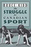 img - for The Struggle for Canadian Sport by Bruce Kidd (1996-05-21) book / textbook / text book