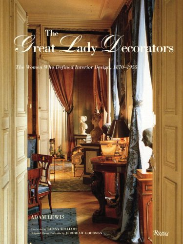 The Great Lady Decorators: The Women Who Defined Interior Design, 1870-1955