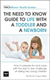 img - for The Need to Know Guide to Life With a Toddler and a Newborn : How to Prepare For and Cope With The Day to Day Challenge of Raising Two Young Children (Central YMCA Mums' Health Guides Book 2) book / textbook / text book