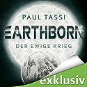 Earthborn: Der ewige Krieg (Earthborn 2) Hörbuch von Paul Tassi Gesprochen von: Josef Vossenkuhl