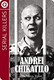 Serial Killers : Andrei Chikatilo - The Rostov Ripper