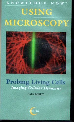 Using Microscopy: Probing Living Cells: Imaging Cellular Dynamics [Vhs]