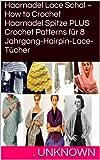 Haarnadel Lace Schal ~ How to Crochet Haarnadel Spitze PLUS Crochet Patterns für 8 Jahrgang-Hairpin-Lace-Tücher (German Edition)