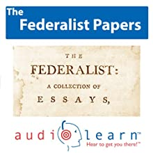 The Federalist Papers AudioLearn: US History Study Guides (       UNABRIDGED) by AudioLearn History Team Narrated by AudioLearn Voice Over Team