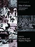 img - for Elite Cultures: Anthropological Perspectives: v. 38 (ASA Monographs) book / textbook / text book