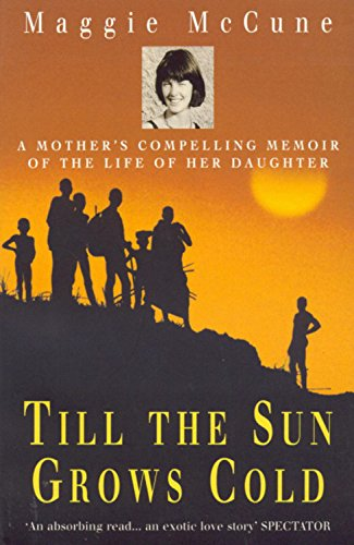 Till the Sun Grows Cold: A Mother's Compelling Memoir of the Life of her Daughter