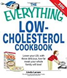 img - for The Everything Low-Cholesterol Cookbook: Keep you heart healthy with 300 delicious low-fat, low-carb recipes (Everything: Cooking) book / textbook / text book