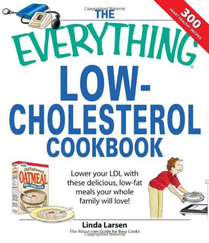 Everything Low-Cholesterol Cookbook: Keep you heart healthy with 300 delicious low-fat, low-carb recipes (Everything (Cooking))