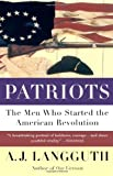 PATRIOTS: The Men Who Started the American Revolution (0671675621) by Langguth, A. J.
