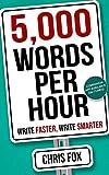 5,000 Words Per Hour: Write Faster, Write Smarter: Write Faster, Write Smarter (English Edition)