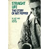 Straight Life: The Story of Art Pepperby Art Pepper