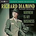 Richard Diamond: Mayhem is My Business  by Richard Diamond Narrated by Dick Powell, Helen Asher