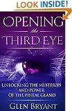 Opening the Third Eye: Unlocking the Mysteries and Power of the Pineal Gland (Pineal Gland, Third Eye, Awakening, Spirituality)