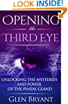 Opening the Third Eye: Unlocking the...
