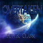 Overtaken: Captive States | R.W.K. Clark