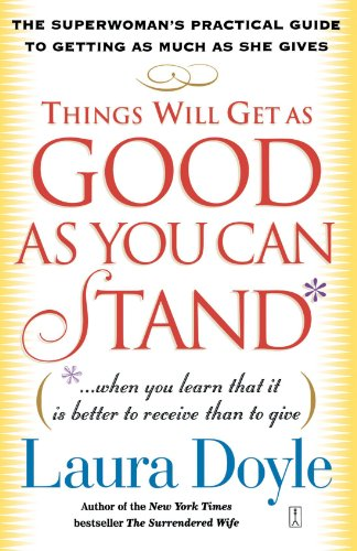Things Will Get as Good as You Can Stand: (. . . When you learn that it is better to receive than to give) The Superwoman's Practical Guide to Getting as Much as She Gives (Good As You compare prices)