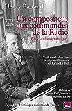 echange, troc Henry Barraud, Karine Le Bail, Myriam Chimènes - Un compositeur aux commandes de la radio: Essai autobiographique