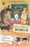 img - for It's a Dog's World: True Stories of Travel with Man's Best Friend (Travelers' Tales) book / textbook / text book