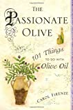 img - for The Passionate Olive: 101 Things to Do with Olive Oil book / textbook / text book