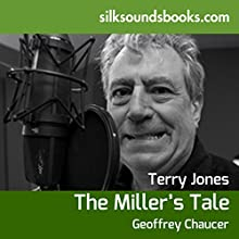 The Miller's Tale: With Spoken Notes by Terry Jones (       UNABRIDGED) by Geoffrey Chaucer Narrated by Terry Jones