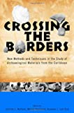 Crossing the Borders: New Methods and Techniques in the Study of Archaeology Materials from the Caribbean (Caribbean Archaeology and Ethnohistory)