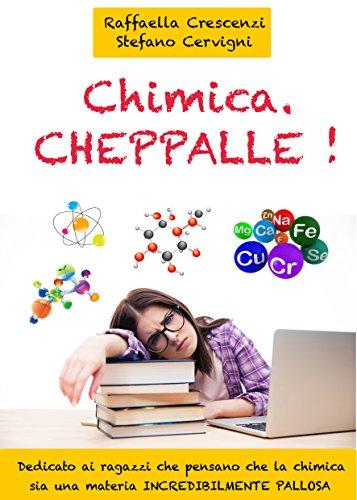Chimica Cheppalle Dedicato ai ragazzi delle superiori che pensano che la chimica sia una materia infinitamente PDF