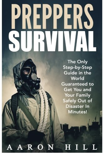 Preppers Survival: The Only Step-by-Step Guide in the World Guaranteed to Get You and Your Family Safely Out of Disaster In Minutes