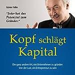 Kopf schlägt Kapital: Die ganz andere Art, ein Unternehmen zu gründen. Von der Lust, ein Entrepreneur zu sein | Günter Faltin