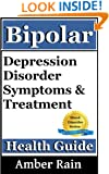 Bipolar-Depression Disorder Symptoms and Treatment (Mood Disorders, Depression Signs, Anxiety Symptoms, Bipolar People Book 1)