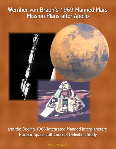 Wernher von Braun's 1969 Manned Mars Mission Plans after Apollo and the Boeing 1968 Integrated Manned Interplanetary Nuclear Spacecraft Concept Definition Study PDF