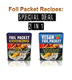 Foil Packet Recipes: 2 Manuscripts Bundle: Foil Packet Cooking, Vegan Foil Packet Cookbook