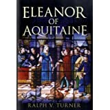 Eleanor of Aquitaine: Queen of France, Queen of Englandby Ralph V Turner
