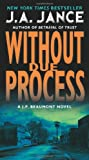 Without Due Process: A J.P. Beaumont Novel (J. P. Beaumont Mysteries) (0062086383) by Jance, J. A.