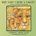 Why Don't I Have a Daddy?: A Story of...