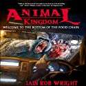 Animal Kingdom: An Apocalyptic Novel Audiobook by Iain Rob Wright Narrated by Peter Bishop