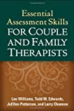 img - for Essential Assessment Skills for Couple and Family Therapists (Guilford Family Therapy) by Williams PhD LMFT, Lee, Edwards PhD LMFT, Todd M., Patters 1st (first) edition [Hardcover(2011)] book / textbook / text book