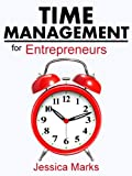 Time Management for Entrepreneurs: How to Stop Procrastinating, Get More Done and Increase Your Productivity While Working from Home (The Pursuit of Self Improvement Book 1)