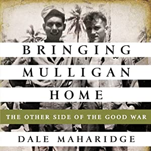 Bringing Mulligan Home: The Other Side of the Good War | [Dale Maharidge]