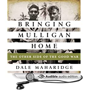 Bringing Mulligan Home - The Other Side of the Good War - Dale Maharidge