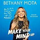 Make Your Mind Up: My Guide to Finding Your Own Style, Life, and Motavation! Hörbuch von Bethany Mota Gesprochen von: Bethany Mota
