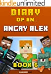 Diary of an Angry Alex: Book 6 [An Un...