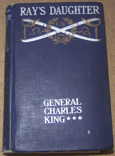 Ray's Daughter, a Story of Manila, General Charles King